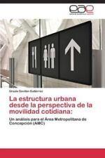 La Estructura Urbana Desde La Perspectiva de La Movilidad Cotidiana (Paperback o