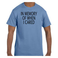 Funny Humor Tshirt In Memory Of When I Cared