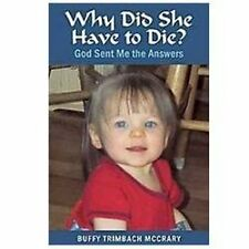 Why Did She Have to Die? : God Sent Me the Answers by Buffy Trimbach McCrary...
