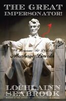 The Great Impersonator: 99 Reasons to Dislike Abraham Lincoln - By Col Seabrook