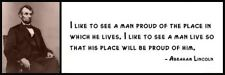 Wall Quote - ABRAHAM LINCOLN - I Like to See a Man Proud of the Place in Which H