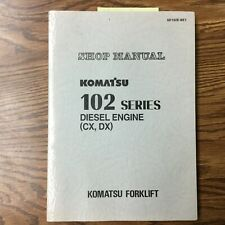 Komatsu 102 CX/DX DIESEL ENGINE SERVICE SHOP REPAIR MANUAL, FD35-80 FORKLIFT