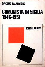 COMUNISTA IN SICILIA 1946-1951 DI GIACOMO CALANDRONE