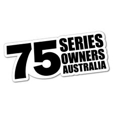 75 SERIES OWNER AUSTRALIA Sticker Decal 4x4 4WD Funny Ute