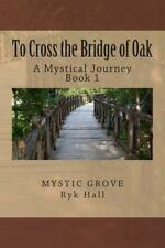 To Cross the Bridge of Oak : A Mystical Journey - Book 1 by Ryk Hall (2013,...