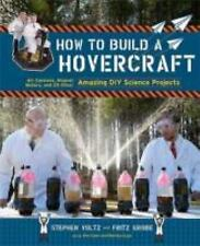 How to Build a Hovercraft: Air Cannons, Magnetic Motors, and 25 Other Amazing DI