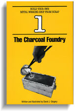 The Charcoal Foundry (Gingery Build Your Own Metal Working Shop from Scrap #1)
