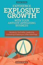 Experience Explosive Growth with Your Antique Appraising Business : Secrets...