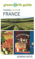 The Green Earth Guide: Traveling Naturally in France, Yates, Dorian, New Book