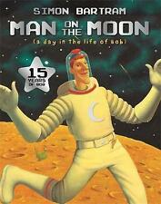 MAN ON THE MOON (A DAY IN THE LIFE OF BOB)., Bartram, Simon., Used; Very Good Bo