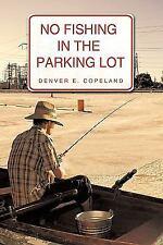 No Fishing in the Parking Lot by Denver E. Copeland and E. Copeland Denver E....