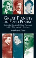 Great Pianists on Piano Playing: Godowsky, Hofmann, Lhevinne, Paderewski and 24