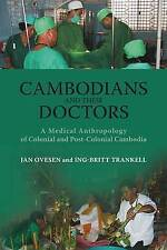 Cambodians and Their Doctors : A Medical Anthropology of Colonial and Post-Colon