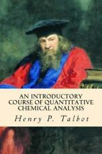 An Introductory Course of Quantitative Chemical Analysis by Henry P. Talbot...