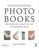 Understanding Photobooks : The Form and Content of the Photographic Book, Pap...