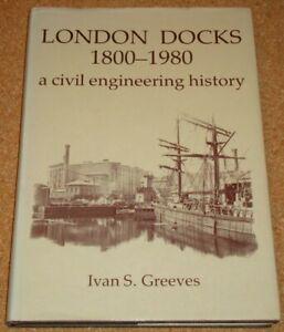 LONDON DOCKS: CIVIL ENGINEERING HISTORY 1800-1980 - Ivan Greeves - hardback book