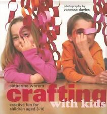 Crafting with Kids : Creative Fun for Children Aged 3-10 by Catherine Woram  New