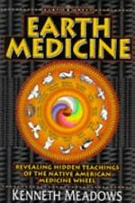 Earth Medicine : Revealing Hidden Teachings of the Native American Medicine...