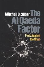 The Al Qaeda Factor : Plots Against the West by Mitchell D. Silber (2011, Hardco