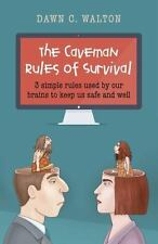 The Caveman Rules of Survival: 3 Simple Rules Used By Our Brains to Keep Us Safe