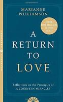 """A Return to Love: Reflections on the Principles of a """"Course in Miracles"""" by Mar"""
