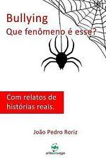 Bullying - Que Fenômeno é Esse? : Com Relatos de Histórias Reais by João...
