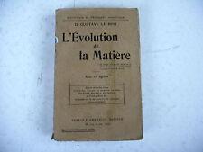 philosophie scientifique EVOLUTION DE LA MATIERE Gustave le Bon 63 figures 1927