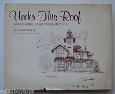 - UNDER THIS ROOF Family Homes of Southern Ontario BOOK Terry Boyle 1980 -