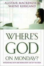 Where's God On Monday?: Integrating Faith and Work Every Day of the Week - Good