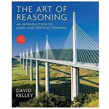 The Art of Reasoning: An Introduction to Logic and Critical Thinking by David Ke