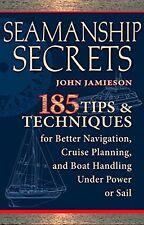 Seamanship Secrets: 185 Tips and Techniques for Better Navigation, Cruise Planni