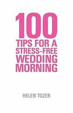 100 Tips For A Stress-Free Wedding Morning: How to be Organised, Calm and Relaxe
