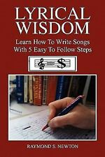 Lyrical Wisdom : Learn How to Write Songs with 5 Easy to Follow Steps by...