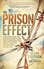 The Prison Effect : Discover How You Are Blocking Your Own Happiness and Break F