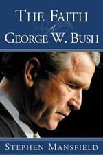 The Faith of George W. Bush by Stephen Mansfield Hardcover First Edition 2003