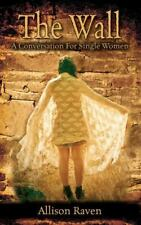 The Wall: A Conversation for Single Women, Raven, Allison, New Book
