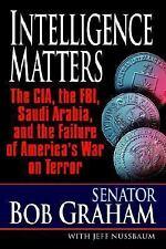 INTELLIGENCE MATTERS: The CIA, the FBI, Saudi Arabia, and the Failure of Americ