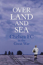 Over Land and Sea - Chelsea FC in the Great War - Blues Football History book