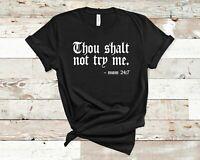 Thou Shalt Not Try Me T-Shirt Funny Women's Novelty Tee Mom Sister Aunt