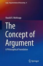 The Concept of Argument : A Philosophical Foundation 4 by Harald R. Wohlrapp...