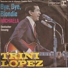 """TRINI LOPEZ - BYE BYE BLONDIE / MICHAELA - 45 gg 7"""""""