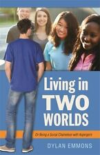 Living in Two Worlds: On Being a Social Chameleon with Asperger's by Emmons, Dy