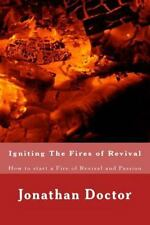 Igniting the Fires of Revival : How to Start a Fire of Revival and Passion by...