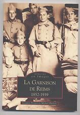 NEUF LIVRE LA GARNISON DE REIMS 1852 - 1939 MEMOIRES EN IMAGES ARMEE MILITAIRE