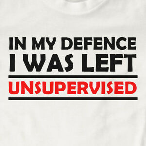 In My Defence I Was Left Unsupervised T-Shirt | Funny, Gift, Slogan
