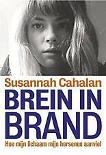 Brein in brand: Hoe mijn lichaam mijn hersenen aanviel by Cahalan, Susannah