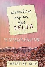 Growing up in the Delta : The Choices You Have to Make to Get Where You Want...