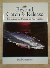 Beyond Catch and Release : Exploring the Future of Fly Fishing by Paul Guernsey