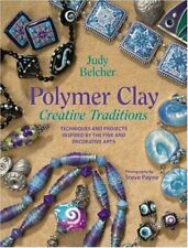 Polymer Clay Creative Traditions : Techniques and Projects Inspired by the Fine