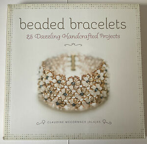 Beaded Bracelets: 25 Dazzling Handcrafted Projects by Claudine McCormack Jalajas